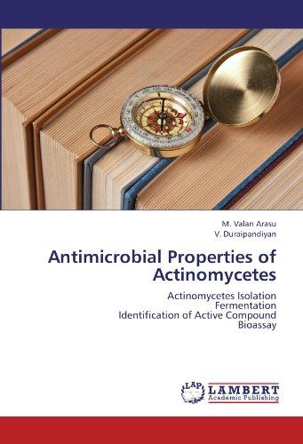 Antimicrobial Properties of Actinomycetes: Actinomycetes Isolation  Fermentation  Identification of Active Compound  Bioassay