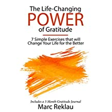 The Life-Changing Power of Gratitude: 7 Simple Exercises that will Change Your Life for the Better. Includes a 3 Month Gratitude Journal. (Change your habits, change your life Book 6)