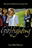 img - for Girlfighting: Betrayal and Rejection among Girls by Lyn Mikel Brown (2005-03-01) book / textbook / text book