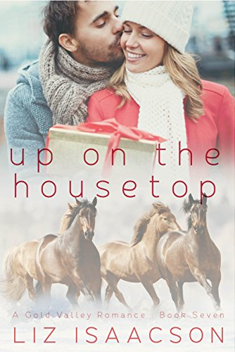 Up on the Housetop (Gold Valley Romance Book 7) by [Isaacson, Liz]