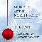 Murder at the North Pole: Mistletoe Mysteries, Book 1 | D. Gunn