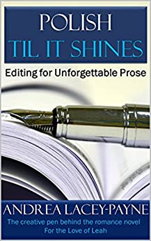 POLISH TIL IT SHINES: Editing for Unforgettable Prose by [Lacey-Payne, Andrea]