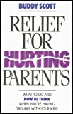 Relief for Hurting Parents: What to Do and How to Think When You're Having Trouble with Your Kids