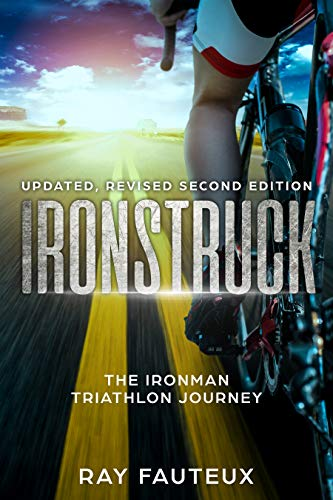 Ironstruck...The Ironman Triathlon Journey: Revised, updated second Edition por Ray Fauteux