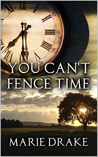 You Can't Fence Time (Locked Hearts Book 2) by [Drake, Marie]