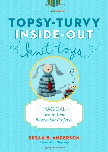 By B - Topsy-Turvy Inside-Out Knit Toys: Magical Two-in-One Reversible Toys for Knitters and Kids (Spiral Bound) (2/13/13) (Topsy Turvy Toys)