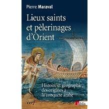 Lieux saints et pèlerinages d'Orient: Histoire et géographie, des origines à