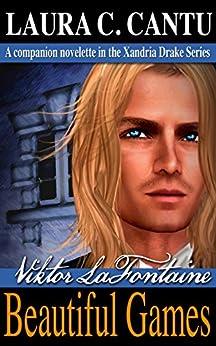 Viktor LaFontaine: Beautiful Games (Xandria Drake Series Book 4) by [Cantu, Laura C.]