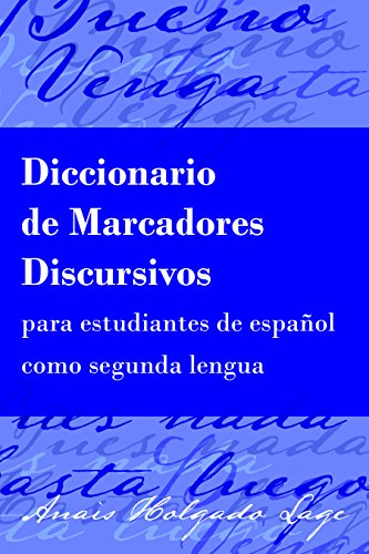 Diccionario de Marcadores Discursivos para estudiantes de español como segunda lengua (Spanish Edition)
