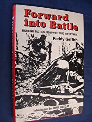 Forward into Battle: Fighting Tactics from Waterloo to Vietnam
