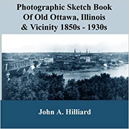 Book Photographic Sketch Book Of Old Ottawa, Illinois & Vicinity 1850s - 1930s: The story of Old Ottawa told in photographs and personal reminiscence