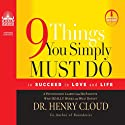9 Things You Simply Must Do: To Succeed in Love and Life Hörbuch von Henry Cloud Gesprochen von: Henry Cloud