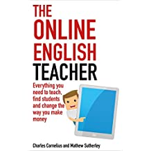 The Online English Teacher: Everything you need to teach, find students and change the way you make money