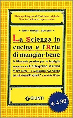 Amazon It La Scienza In Cucina E L Arte Di Mangiar Bene Artusi Pellegrino Libri