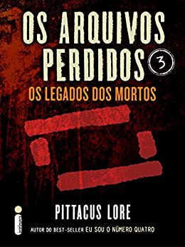 Os Arquivos Perdidos 3: Os legados dos mortos (Os Legados de Lorien) por [Lore, Pittacus]