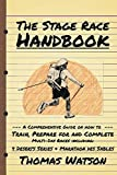 img - for The Stage Race Handbook: How To Train, Prepare for and Complete Multi-Day Stage Race like the 4 Deserts Series and Marathon Des Sables book / textbook / text book