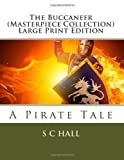 The Buccaneer (Masterpiece Collection) Large Print Edition, S. C. Hall, 1492953296