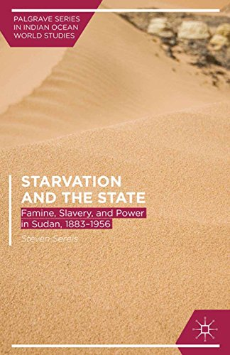 Starvation and the State: Famine, Slavery, and Power in Sudan, 1883-1956 (Palgrave Series in Indian Ocean World Studies)