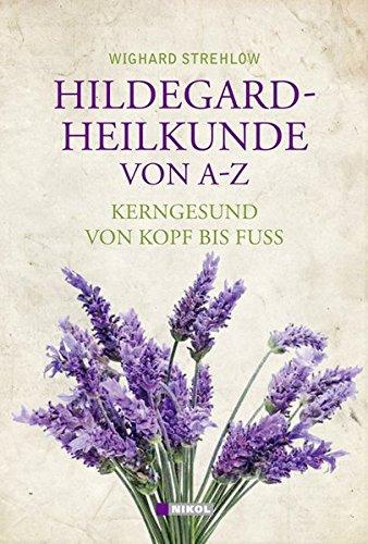 Hildegard-Heilkunde von A-Z: Kerngesund von Kopf bis Fuß Gebundenes Buch – 1. August 2012 Wighard Strehlow Nikol 3868201718 Ratgeber Gesundheit