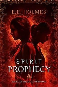 Spirit Prophecy (The Gateway Trilogy Book 2) by [Holmes, E.E.]