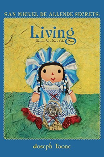 San Miguel de Allende Secrets: Living, There's No Place Like Home