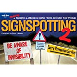 Lonely Planet Signspotting 2 : The World's Most Absurd Signs (Lonely Planet Signspotting) (No. 2)