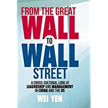 From the Great Wall to Wall Street: A Cross-Cultural Look at Leadership and Management in China and the US
