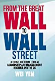 img - for From the Great Wall to Wall Street: A Cross-Cultural Look at Leadership and Management in China and the US book / textbook / text book