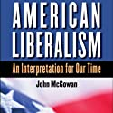 American Liberalism: An Interpretation for Our Time Audiobook by John McGowan Narrated by David Lawrence