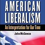 American Liberalism: An Interpretation for Our Time | John McGowan