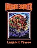 Dangerous Encounters, Laqaixit Tewee, 1483670252