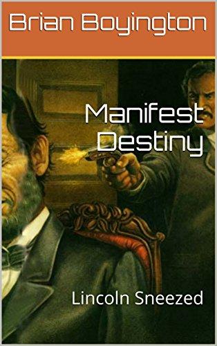 Manifest Destiny: Lincoln Sneezed
