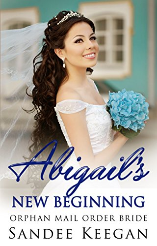 ROMANCE: Mail Order Bride: Abigail's New Beginning (Sweet Orphan Clean Romance) (Mail Order Bride Romances Book 1)