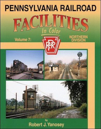 Pennsylvania Railroad Facilities in Color, Vol. 7: Northern - Pennsy Prr Railroad Pennsylvania