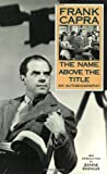 Front cover for the book The Name Above the Title: An Autobiography by Frank Capra