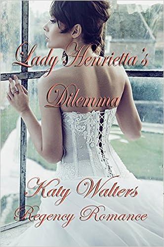 Lady Henriettas Dilemma: Regency  Suspense Historical Romance (Lords of Sussex Series Book 2)