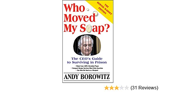 The CEOs Guide to Surviving Prison The Bernie Madoff Edition Who Moved My Soap?
