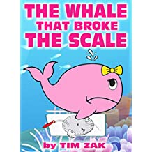 Children's Books: THE WHALE THAT BROKE THE SCALE (Fun, Cute, Rhyming Bedtime Story for Baby & Preschool Readers about Wendy the Whale That Broke the Scale!)