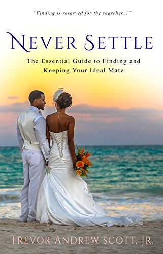 - Never Settle: The Essential Guide to Finding and Keeping Your Ideal Mate