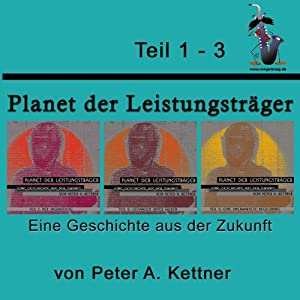 Planet der Leistungsträger (Teil 1-3) Hörbuch