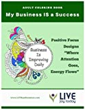 My Business IS a Success - Adult Coloring Book: Mindset Reset and Focus