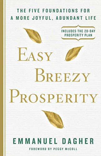 Easy Breezy Prosperity: The Five Foundations for a More Joyful, Abundant Life [Emmanuel Dagher] (Tapa Dura)