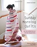Sunday Morning Quilts: 16 Modern Scrap Projects • Sort, Store, and Use Every Last Bit of Your Treasured Fabrics