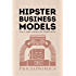 Hipster Business Models: How to make a living in the modern world
