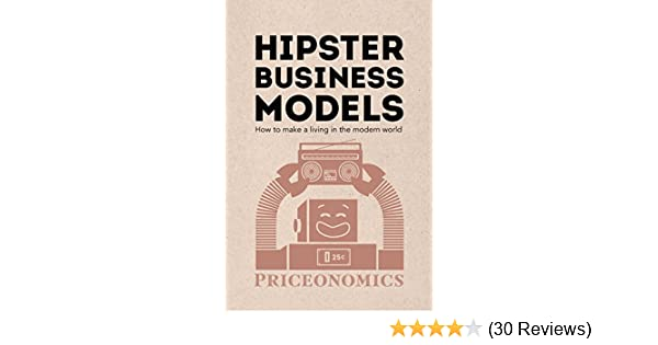 99fac73e89effd Amazon.com  Hipster Business Models  How to make a living in the modern  world eBook  Priceonomics  Kindle Store