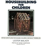 Housebuilding for Children: Step-by-Step Plans for Houses Children Can Build Themselves by Walker, Lester R. (1988) Mass Market Paperback