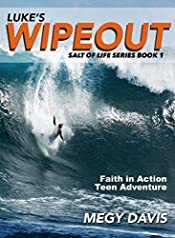 Lukes Wipeout: Faith in Action Teen Adventure (Salt of Life Fiction Series Book 1)