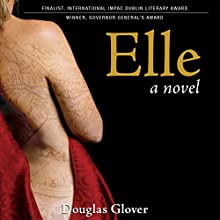 Elle: A Novel Audiobook by Douglas Glover Narrated by Severn Thompson
