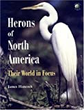 Herons of North America - Their World in Focus, James Hancock, 0123227291