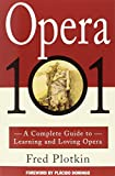 img - for Opera 101: A Complete Guide to Learning and Loving Opera book / textbook / text book